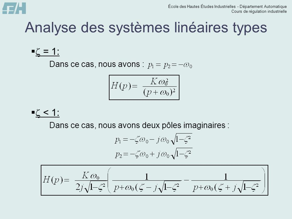 École des Hautes Études Industrielles - Département Automatique Cours de régulation industrielle Analyse des systèmes linéaires types = 1: Dans ce cas, nous avons : < 1: Dans ce cas, nous avons deux pôles imaginaires :