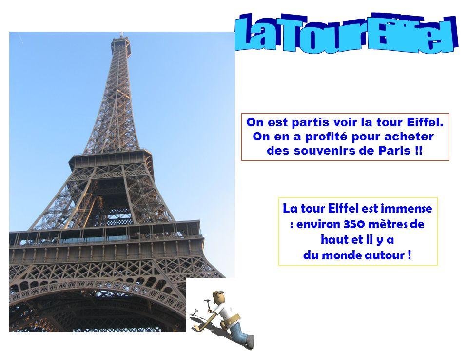 On est partis voir la tour Eiffel. On en a profité pour acheter des souvenirs de Paris !! La tour Eiffel est immense : environ 350 mètres de haut et i