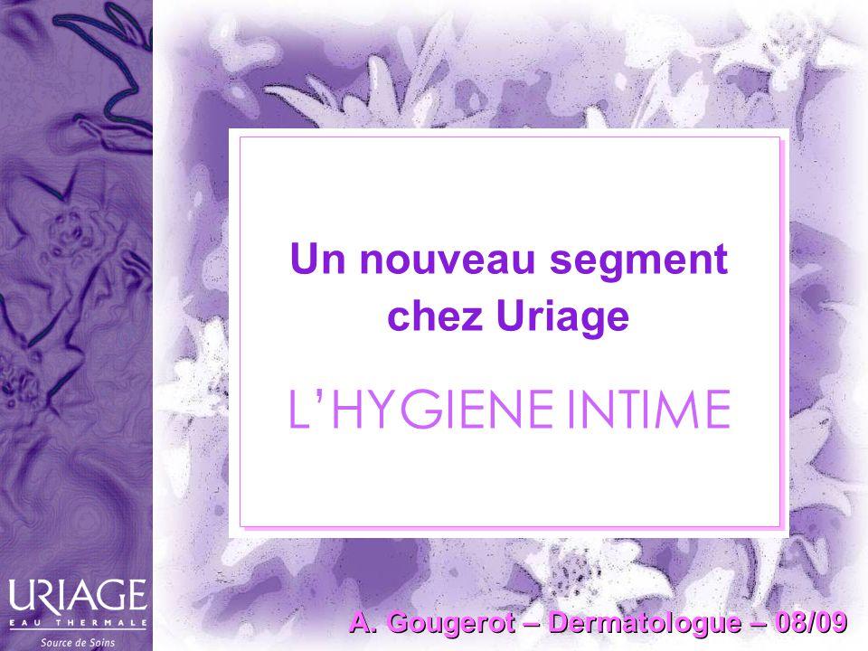 Un nouveau segment chez Uriage LHYGIENE INTIME A. Gougerot – Dermatologue – 08/09