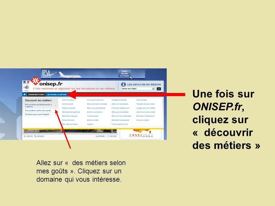 Une fois sur ONISEP.fr, cliquez sur « découvrir des métiers » Allez sur « des métiers selon mes goûts ».