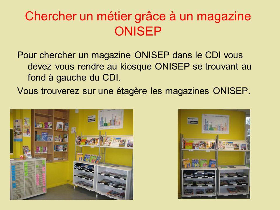 Chercher un métier grâce à un magazine ONISEP Pour chercher un magazine ONISEP dans le CDI vous devez vous rendre au kiosque ONISEP se trouvant au fond à gauche du CDI.