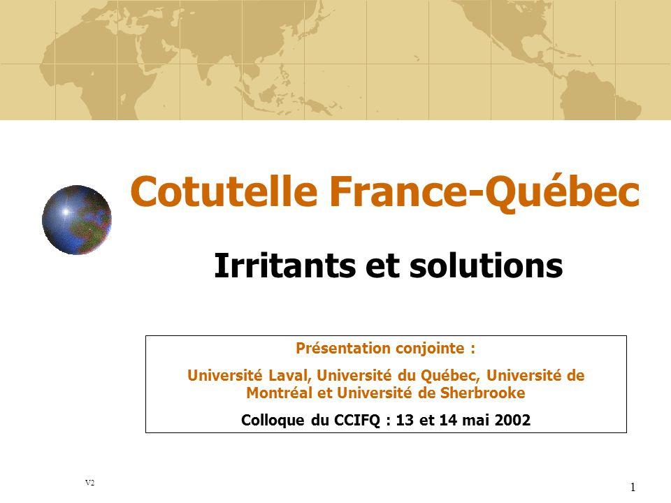 1 Cotutelle France-Québec Irritants et solutions Présentation conjointe : Université Laval, Université du Québec, Université de Montréal et Université