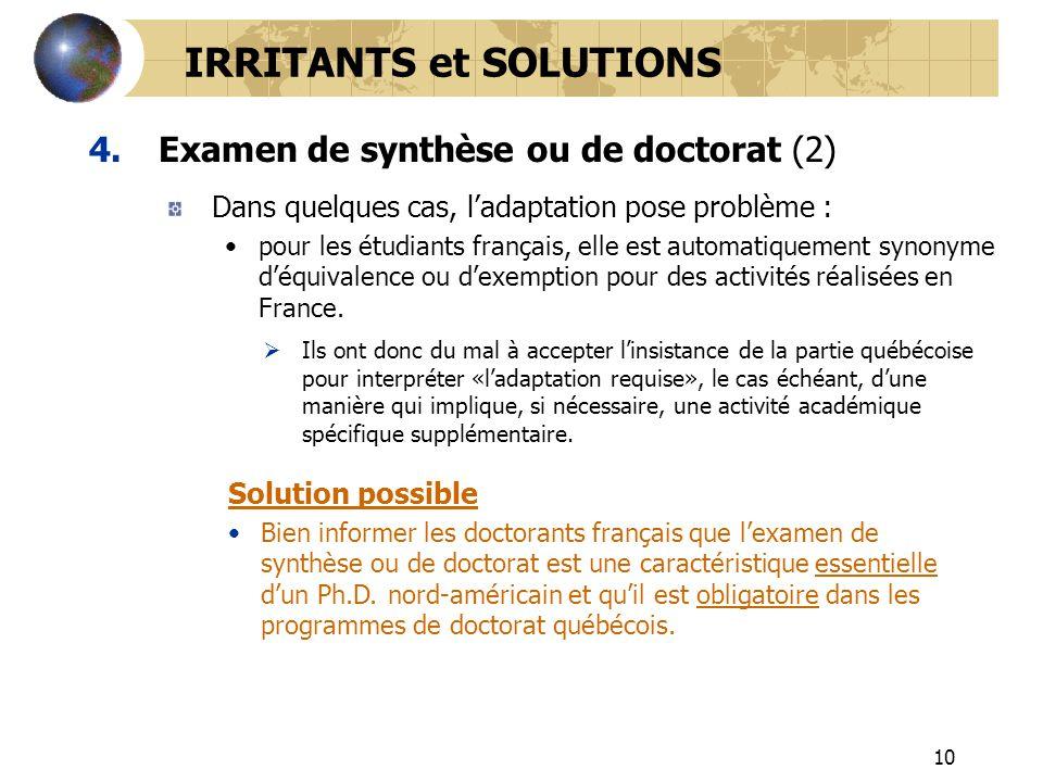 10 4.Examen de synthèse ou de doctorat (2) IRRITANTS et SOLUTIONS Dans quelques cas, ladaptation pose problème : pour les étudiants français, elle est