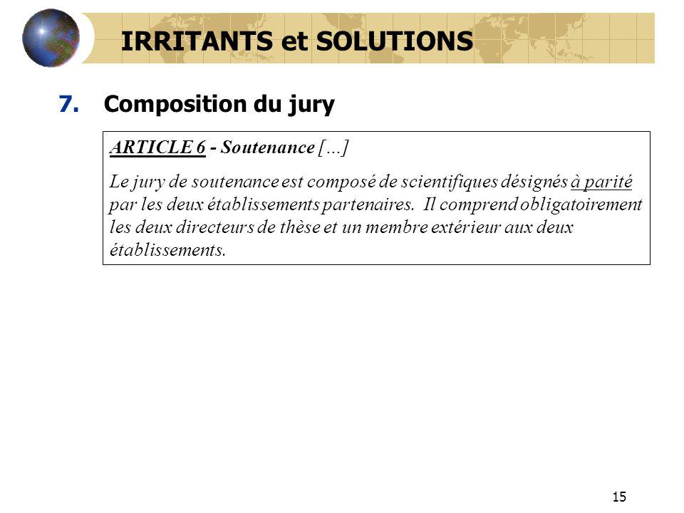 15 7.Composition du jury IRRITANTS et SOLUTIONS ARTICLE 6 - Soutenance […] Le jury de soutenance est composé de scientifiques désignés à parité par le