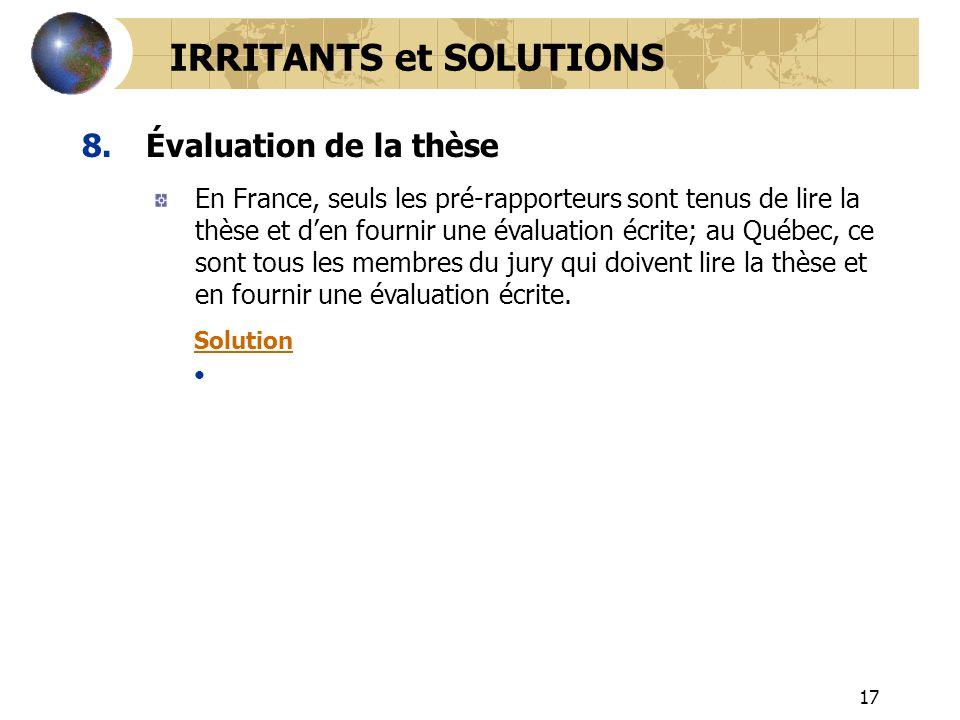 17 8.Évaluation de la thèse IRRITANTS et SOLUTIONS En France, seuls les pré-rapporteurs sont tenus de lire la thèse et den fournir une évaluation écri