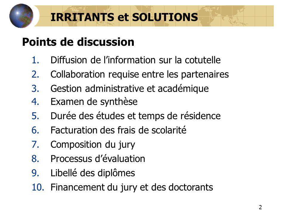 2 1.Diffusion de linformation sur la cotutelle IRRITANTS et SOLUTIONS 10.Financement du jury et des doctorants 2.Collaboration requise entre les parte