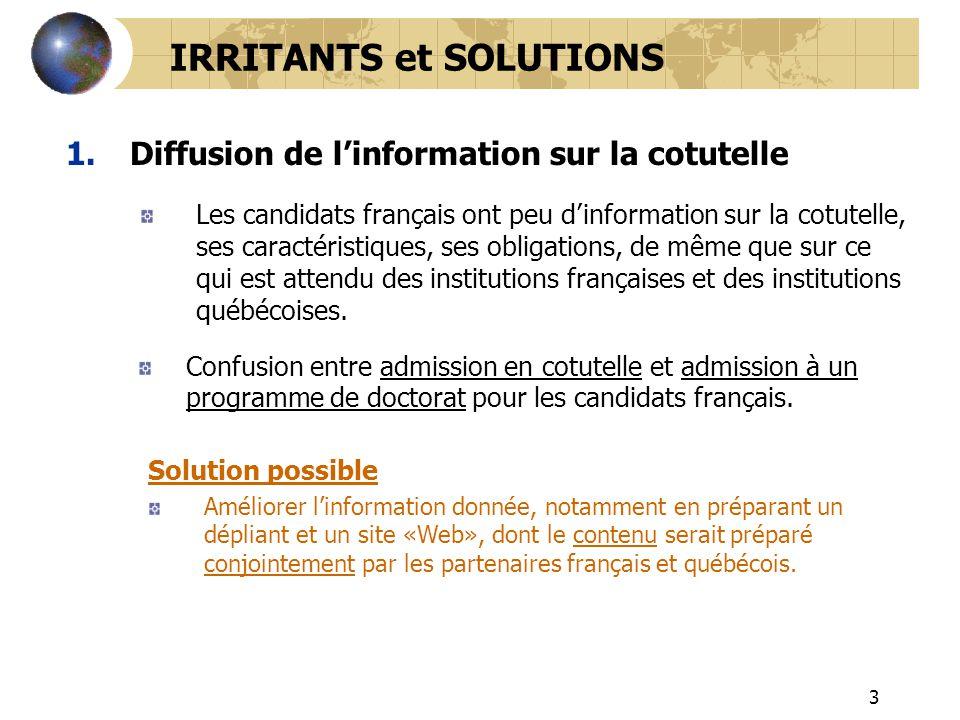3 1.Diffusion de linformation sur la cotutelle IRRITANTS et SOLUTIONS Solution possible Améliorer linformation donnée, notamment en préparant un dépli