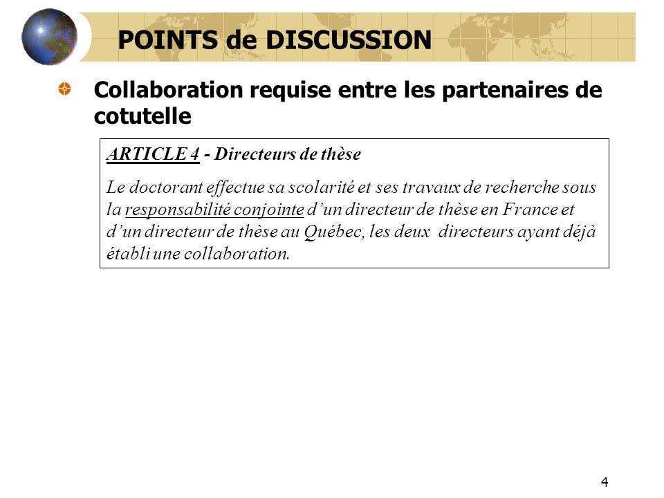 4 Collaboration requise entre les partenaires de cotutelle POINTS de DISCUSSION ARTICLE 4 - Directeurs de thèse Le doctorant effectue sa scolarité et