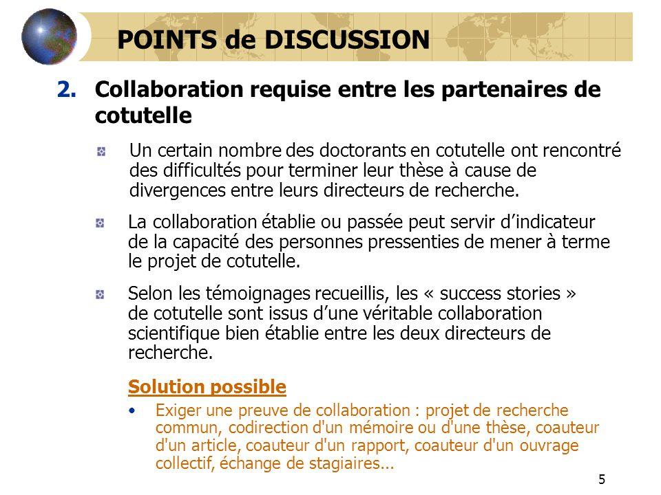 5 2.Collaboration requise entre les partenaires de cotutelle POINTS de DISCUSSION Solution possible Exiger une preuve de collaboration : projet de rec
