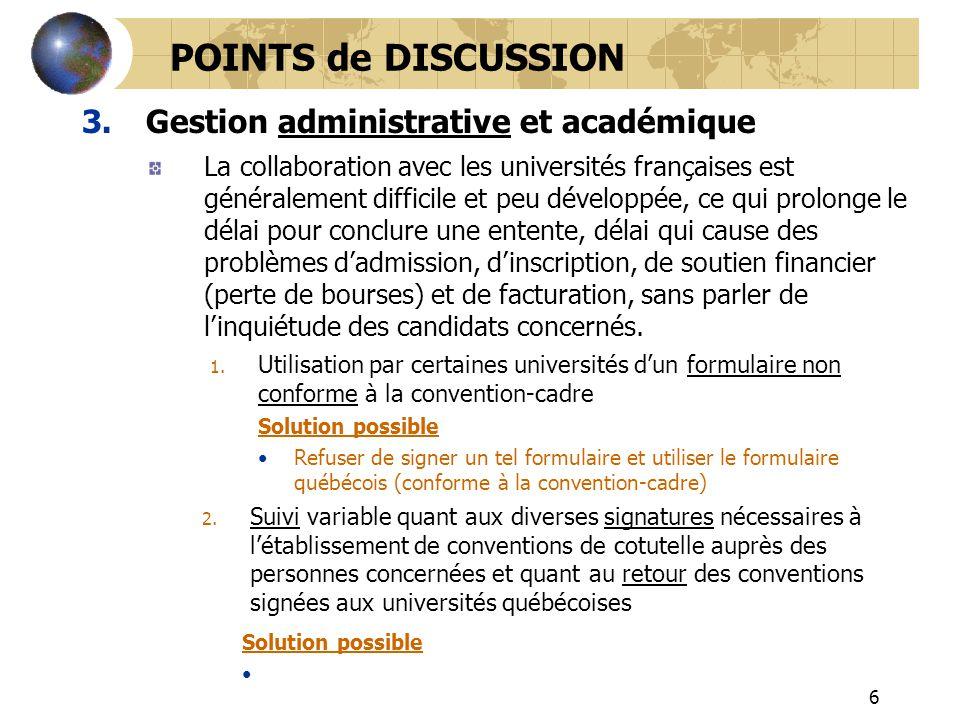 6 3.Gestion administrative et académique POINTS de DISCUSSION La collaboration avec les universités françaises est généralement difficile et peu dével
