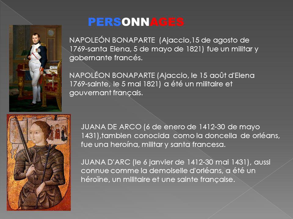 PERSONNAGES NAPOLEÓN BONAPARTE (Ajaccio,15 de agosto de 1769-santa Elena, 5 de mayo de 1821) fue un militar y gobernante francés. NAPOLÉON BONAPARTE (