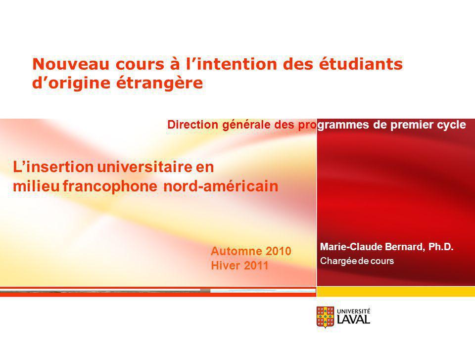 Nouveau cours à lintention des étudiants dorigine étrangère Marie-Claude Bernard, Ph.D. Chargée de cours Linsertion universitaire en milieu francophon