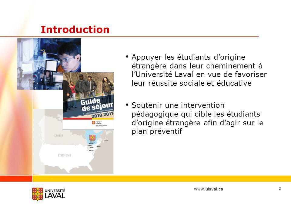 www.ulaval.ca Introduction Appuyer les étudiants dorigine étrangère dans leur cheminement à lUniversité Laval en vue de favoriser leur réussite social