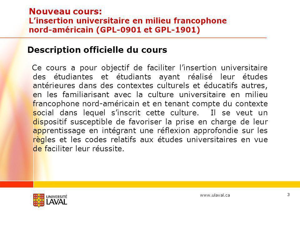 www.ulaval.ca Nouveau cours: Linsertion universitaire en milieu francophone nord-américain (GPL-0901 et GPL-1901) Description officielle du cours Ce c