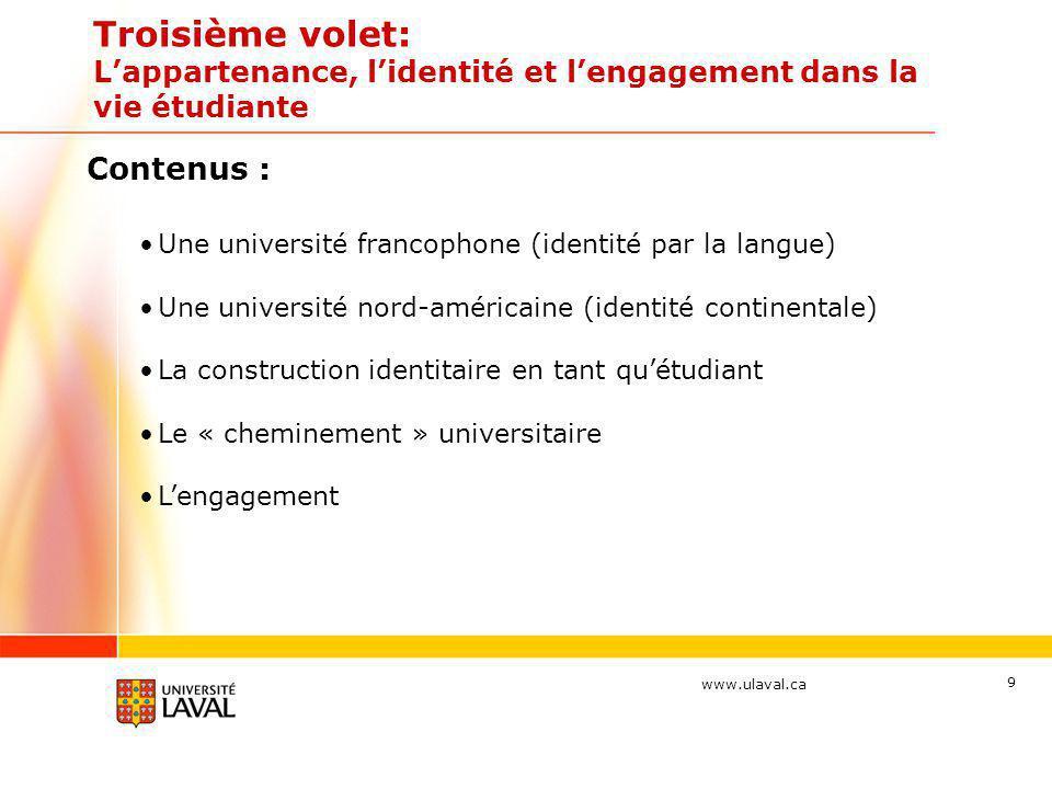 www.ulaval.ca Troisième volet: Lappartenance, lidentité et lengagement dans la vie étudiante Contenus : Une université francophone (identité par la la