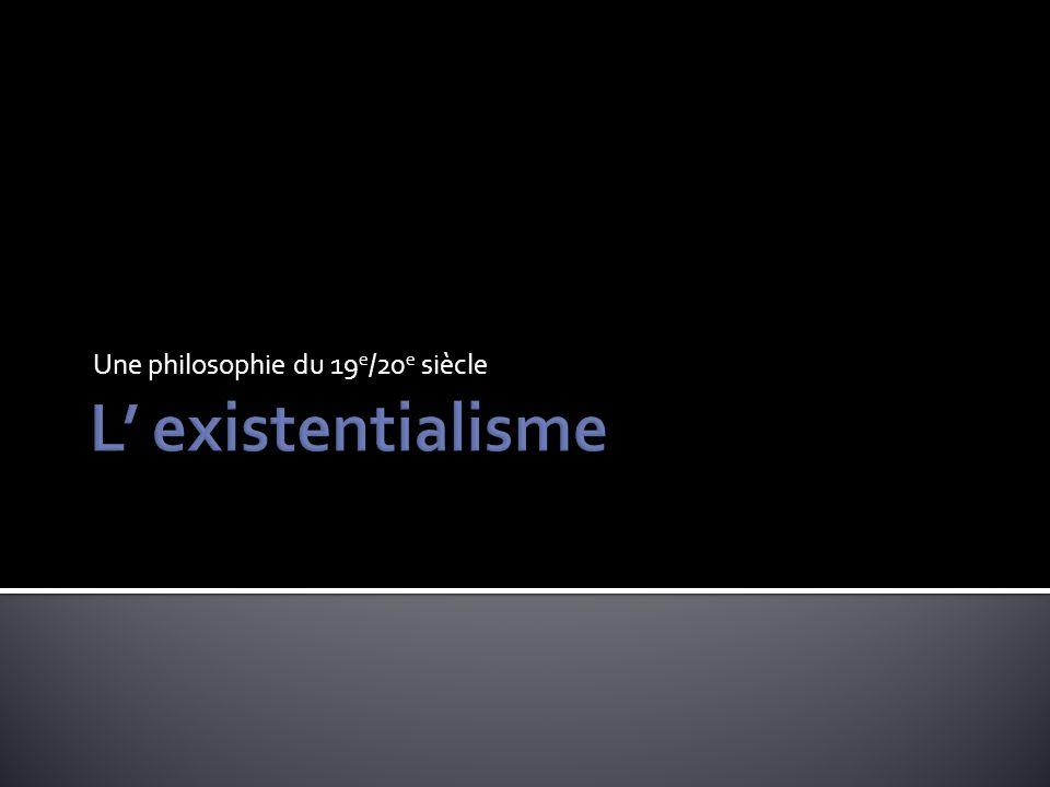 Une philosophie du 19 e /20 e siècle