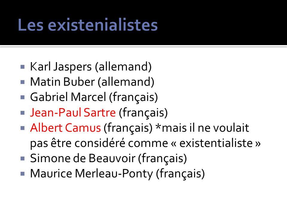 Karl Jaspers (allemand) Matin Buber (allemand) Gabriel Marcel (français) Jean-Paul Sartre (français) Albert Camus (français) *mais il ne voulait pas ê