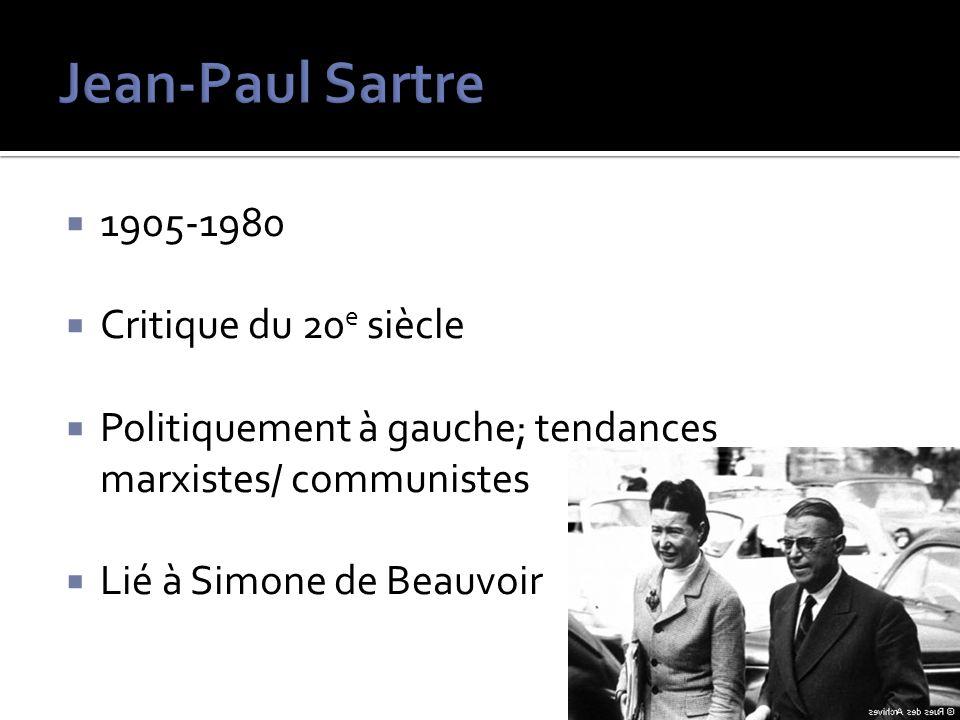 1905-1980 Critique du 20 e siècle Politiquement à gauche; tendances marxistes/ communistes Lié à Simone de Beauvoir