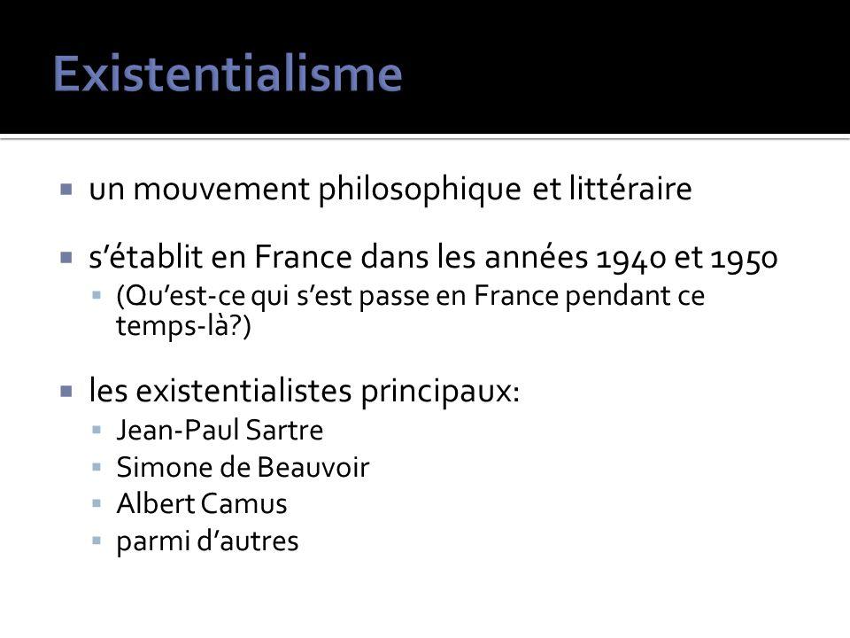 un mouvement philosophique et littéraire sétablit en France dans les années 1940 et 1950 (Quest-ce qui sest passe en France pendant ce temps-là?) les