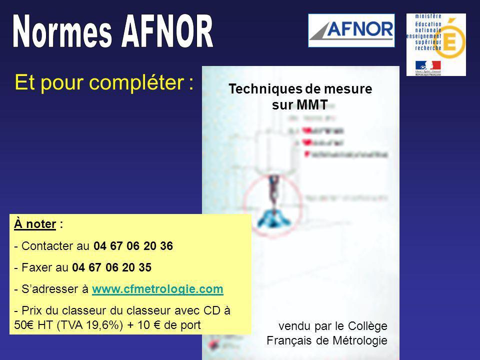 Et pour compléter : À noter : - Contacter au 04 67 06 20 36 - Faxer au 04 67 06 20 35 - Sadresser à www.cfmetrologie.comwww.cfmetrologie.com - Prix du classeur du classeur avec CD à 50 HT (TVA 19,6%) + 10 de port Techniques de mesure sur MMT vendu par le Collège Français de Métrologie