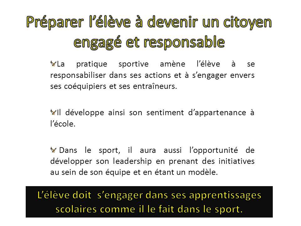 La pratique sportive amène lélève à se responsabiliser dans ses actions et à sengager envers ses coéquipiers et ses entraîneurs.