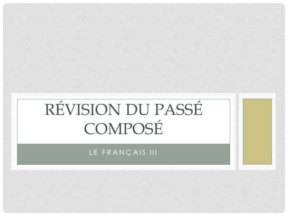 LE FRANÇAIS III RÉVISION DU PASSÉ COMPOSÉ