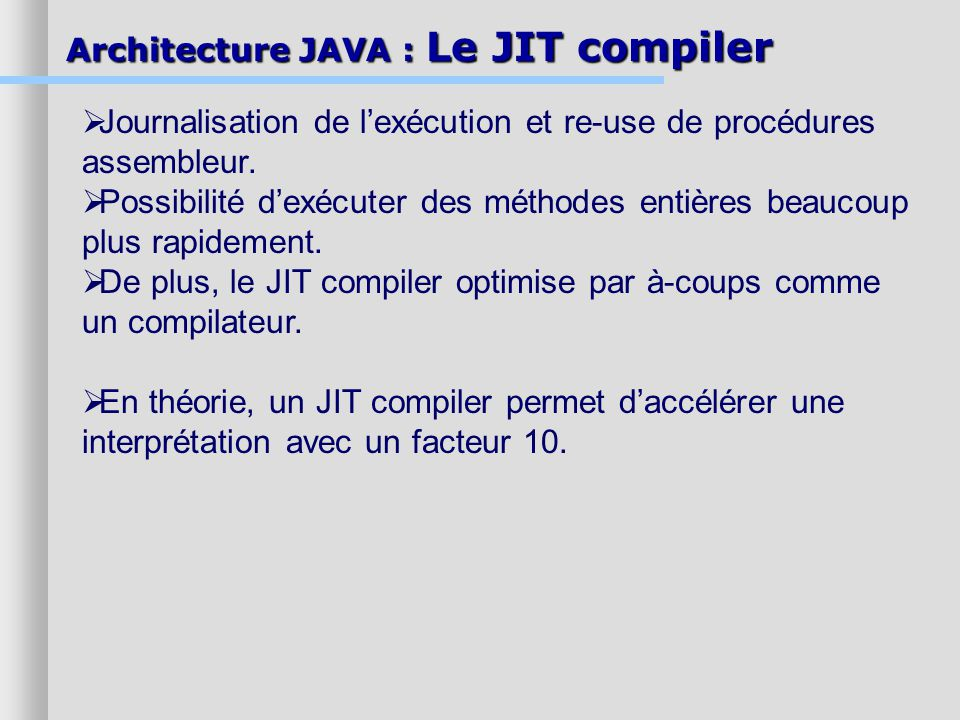 Architecture JAVA : Le JIT compiler Journalisation de lexécution et re-use de procédures assembleur.