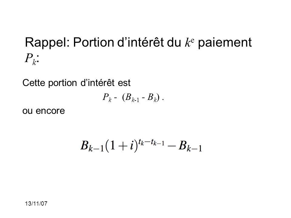 13/11/07 Rappel: Portion dintérêt du k e paiement P k : Cette portion dintérêt est P k - (B k-1 - B k ).