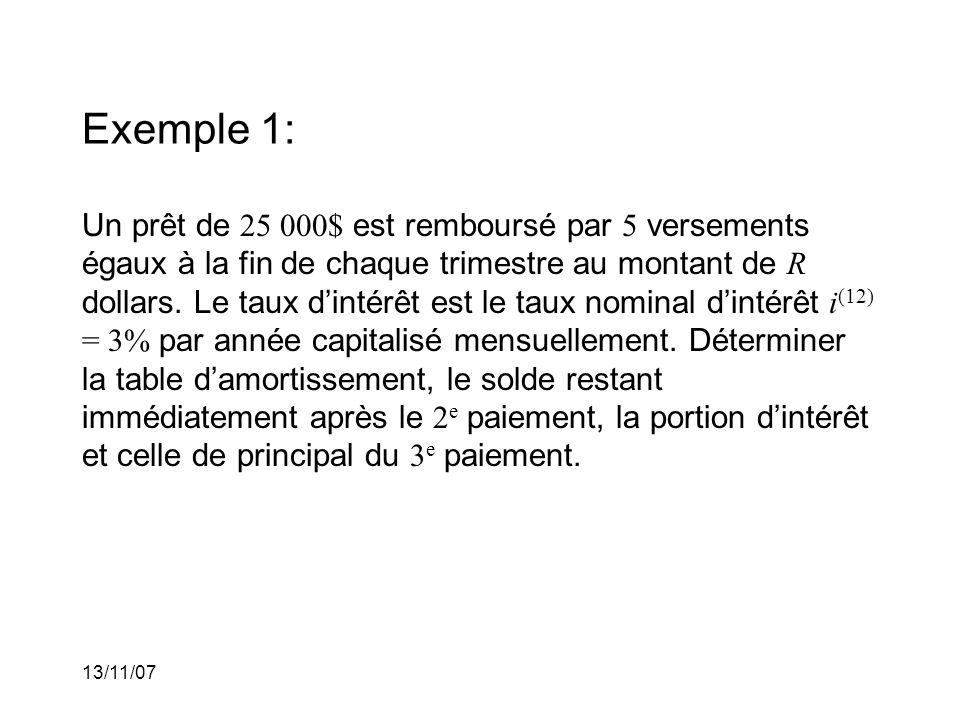 13/11/07 Exemple 1: Un prêt de 25 000$ est remboursé par 5 versements égaux à la fin de chaque trimestre au montant de R dollars.