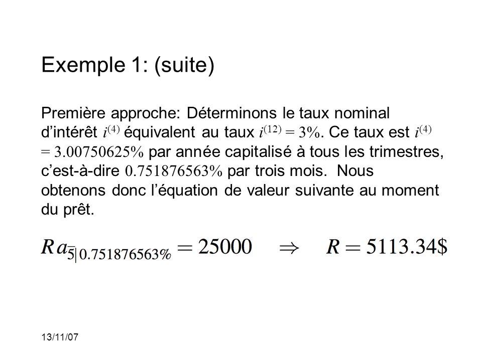13/11/07 Exemple 1: (suite) Première approche: Déterminons le taux nominal dintérêt i (4) équivalent au taux i (12) = 3%.