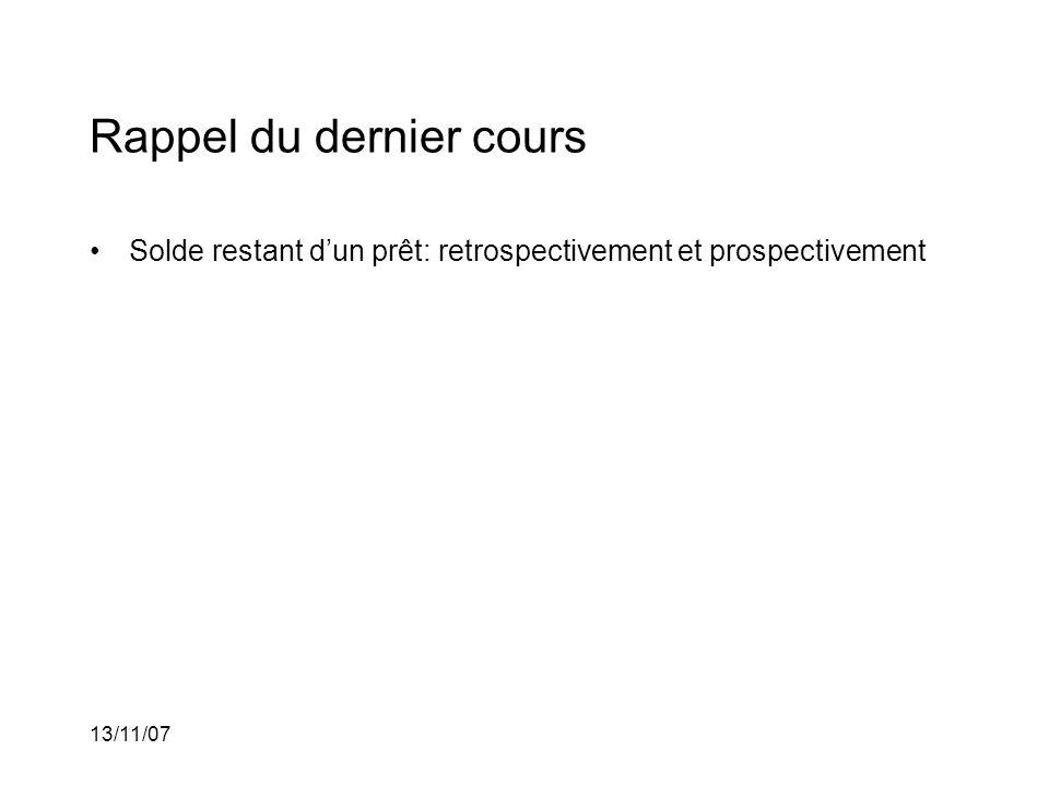 13/11/07 Rappel du dernier cours Solde restant dun prêt: retrospectivement et prospectivement Portion de principal remboursé du k e paiement