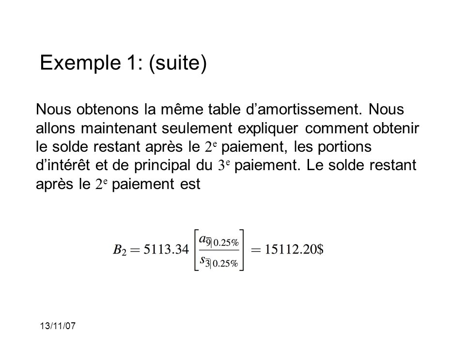 13/11/07 Exemple 1: (suite) Nous obtenons la même table damortissement.