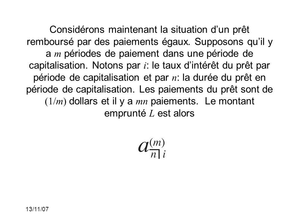 13/11/07 Considérons maintenant la situation dun prêt remboursé par des paiements égaux.