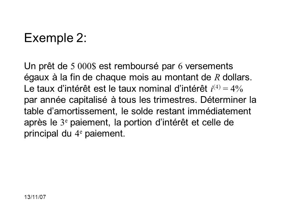 13/11/07 Exemple 2: Un prêt de 5 000$ est remboursé par 6 versements égaux à la fin de chaque mois au montant de R dollars.