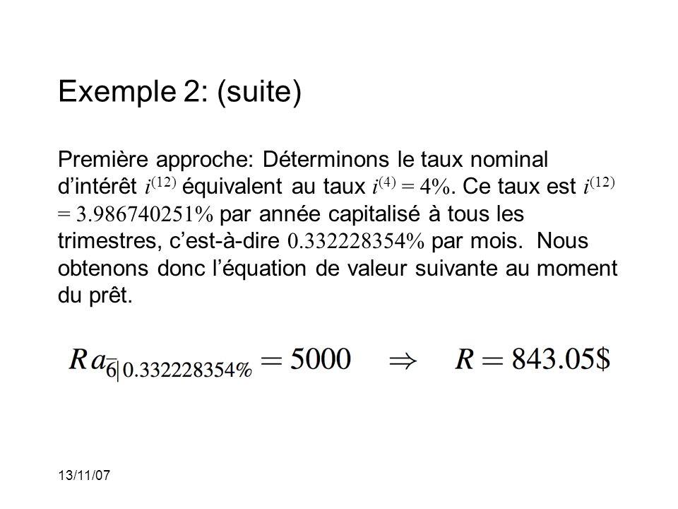 13/11/07 Exemple 2: (suite) Première approche: Déterminons le taux nominal dintérêt i (12) équivalent au taux i (4) = 4%.