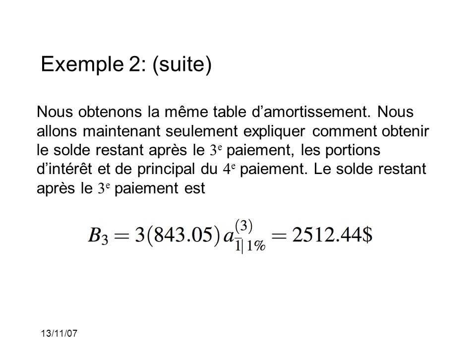 13/11/07 Exemple 2: (suite) Nous obtenons la même table damortissement.