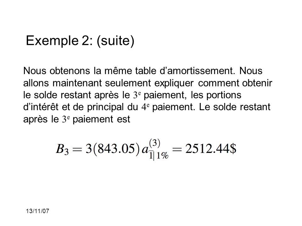 13/11/07 Exemple 2: (suite) Nous obtenons la même table damortissement. Nous allons maintenant seulement expliquer comment obtenir le solde restant ap
