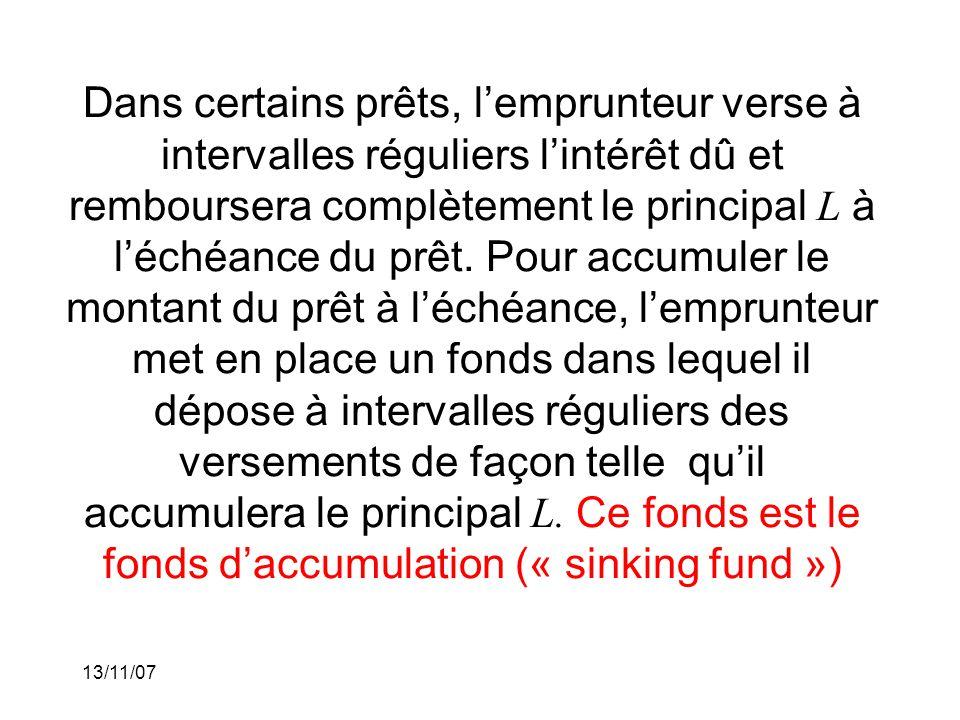13/11/07 Dans certains prêts, lemprunteur verse à intervalles réguliers lintérêt dû et remboursera complètement le principal L à léchéance du prêt.