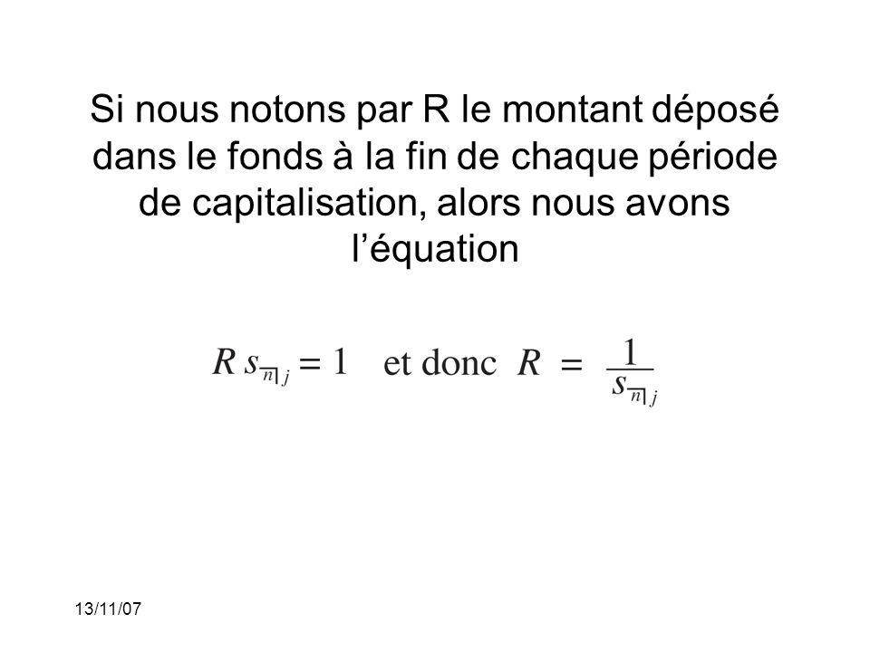 13/11/07 Si nous notons par R le montant déposé dans le fonds à la fin de chaque période de capitalisation, alors nous avons léquation