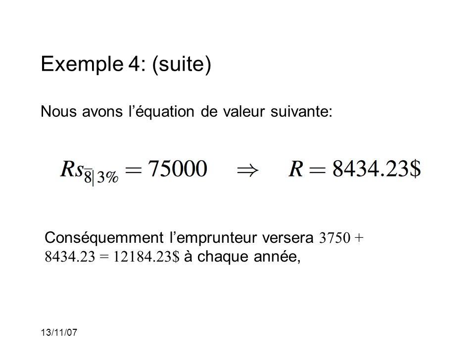 13/11/07 Exemple 4: (suite) Nous avons léquation de valeur suivante: Conséquemment lemprunteur versera 3750 + 8434.23 = 12184.23$ à chaque année,