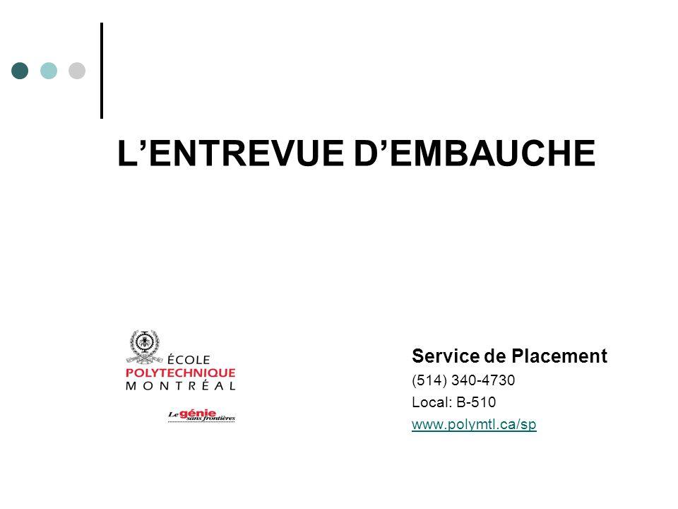 LENTREVUE DEMBAUCHE Service de Placement (514) 340-4730 Local: B-510 www.polymtl.ca/sp