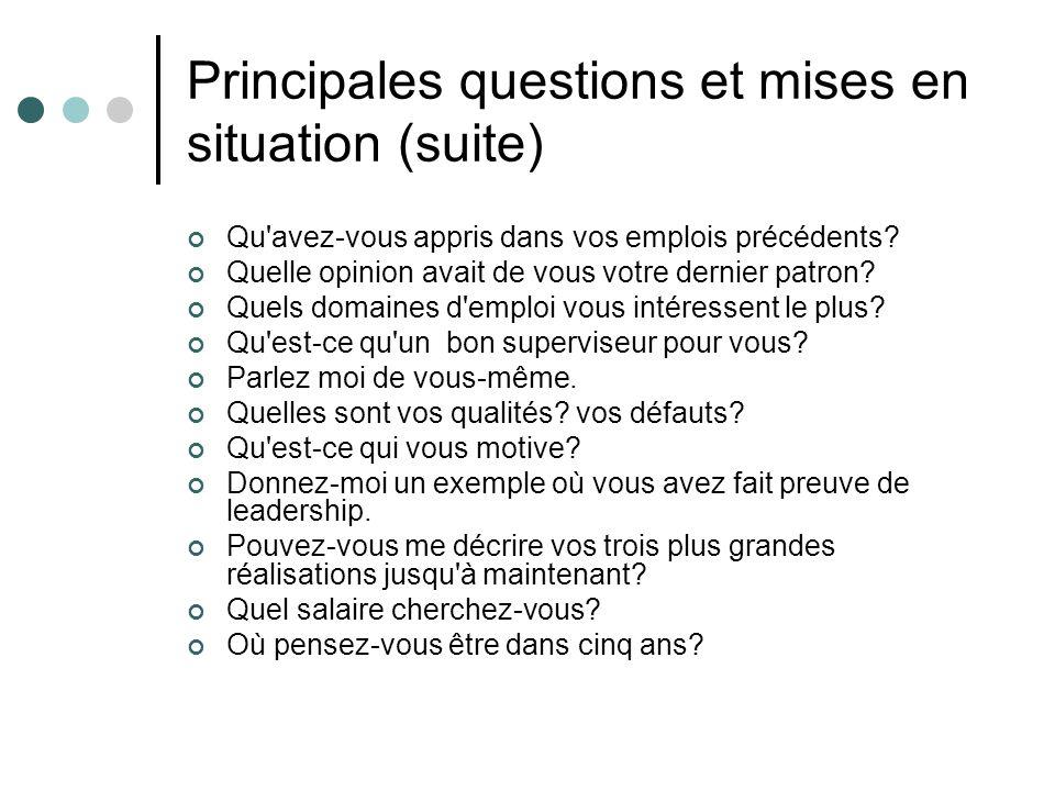 Principales questions et mises en situation (suite) Qu'avez-vous appris dans vos emplois précédents? Quelle opinion avait de vous votre dernier patron