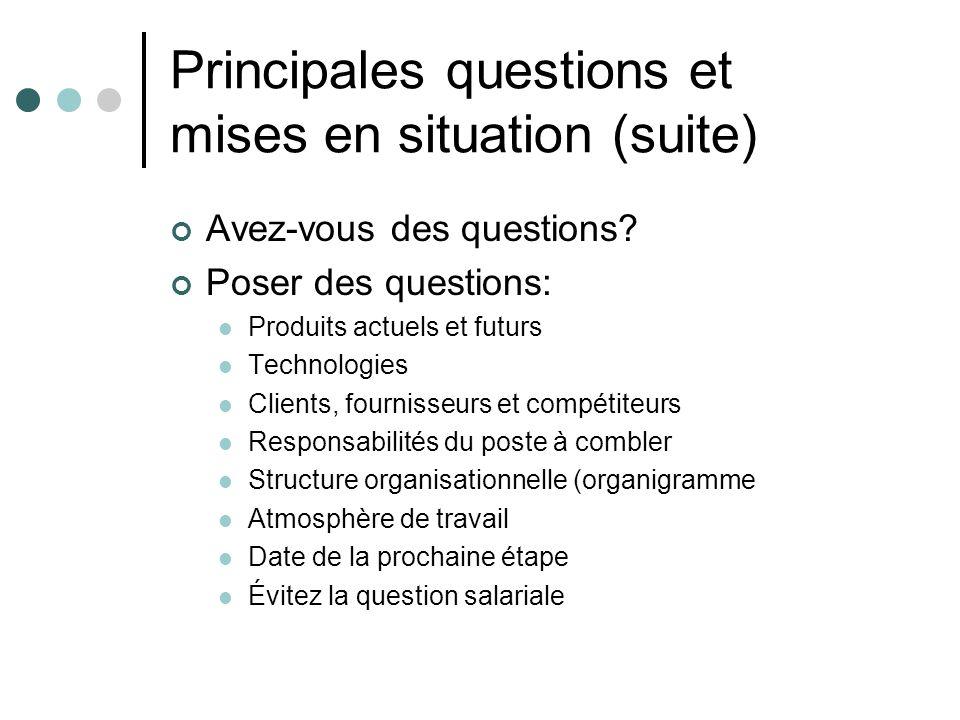Principales questions et mises en situation (suite) Avez-vous des questions? Poser des questions: Produits actuels et futurs Technologies Clients, fou