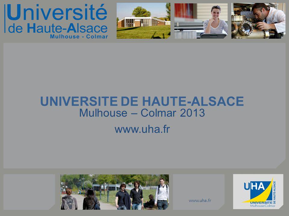 www.uha.fr UNIVERSITE DE HAUTE-ALSACE Mulhouse – Colmar 2013 www.uha.fr