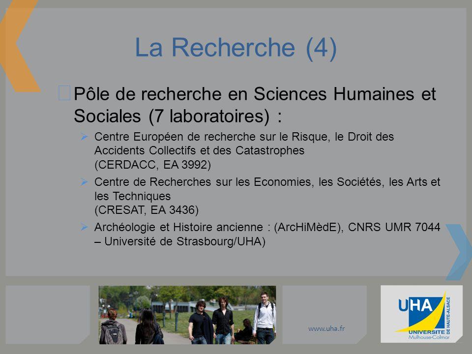 www.uha.fr La Recherche (4) Pôle de recherche en Sciences Humaines et Sociales (7 laboratoires) : Centre Européen de recherche sur le Risque, le Droit