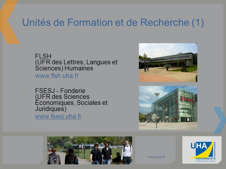 www.uha.fr Unités de Formation et de Recherche (1) FLSH (UFR des Lettres, Langues et Sciences) Humaines www.flsh.uha.fr FSESJ - Fonderie (UFR des Scie