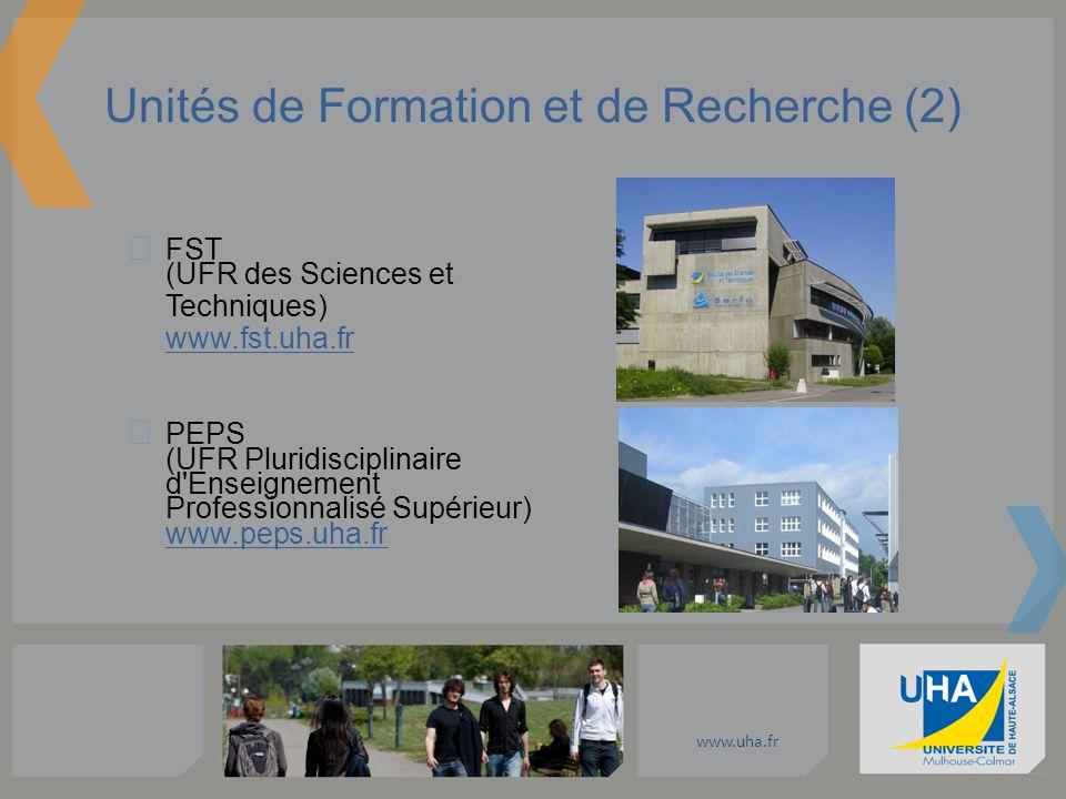 www.uha.fr Unités de Formation et de Recherche (2) FST (UFR des Sciences et Techniques) www.fst.uha.fr PEPS (UFR Pluridisciplinaire d'Enseignement Pro