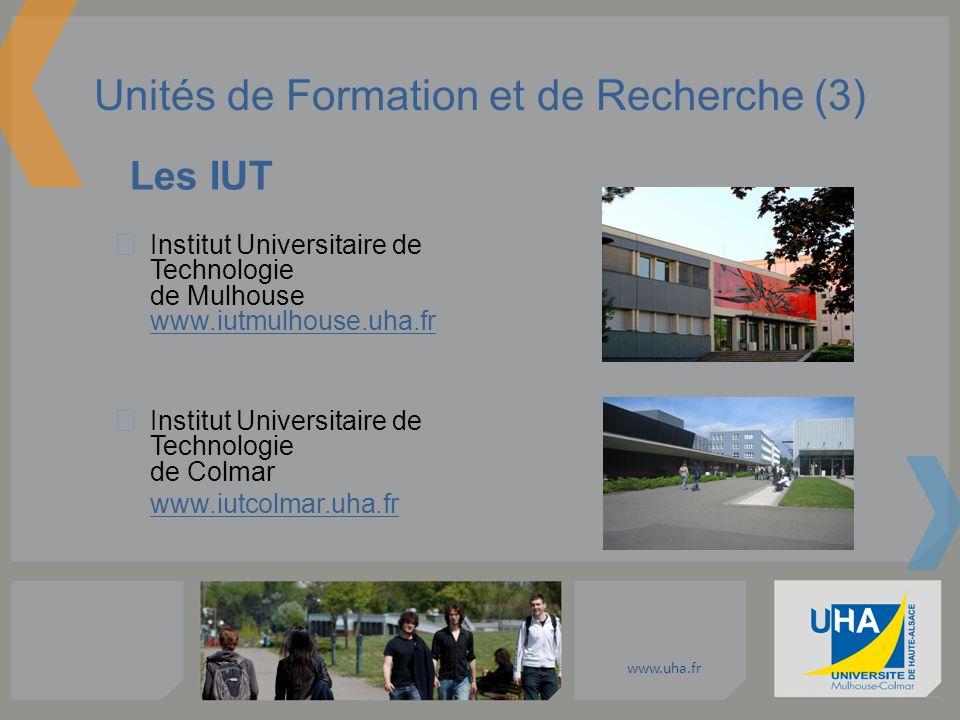www.uha.fr Unités de Formation et de Recherche (3) Les IUT Institut Universitaire de Technologie de Mulhouse www.iutmulhouse.uha.fr Institut Universit