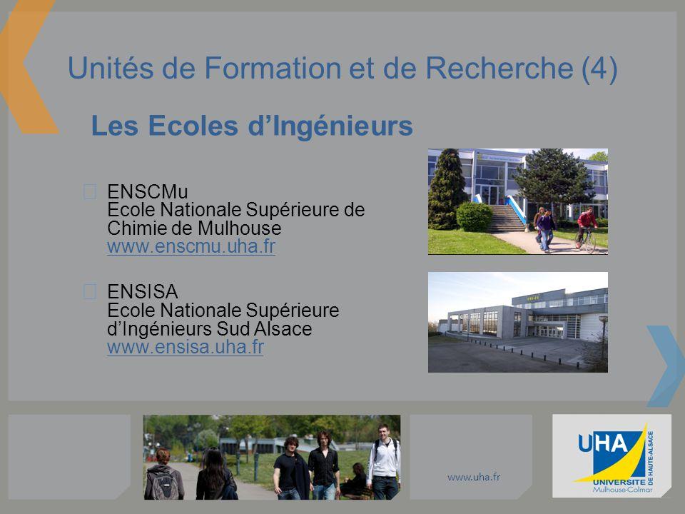 www.uha.fr Unités de Formation et de Recherche (4) Les Ecoles dIngénieurs ENSCMu Ecole Nationale Supérieure de Chimie de Mulhouse www.enscmu.uha.fr EN