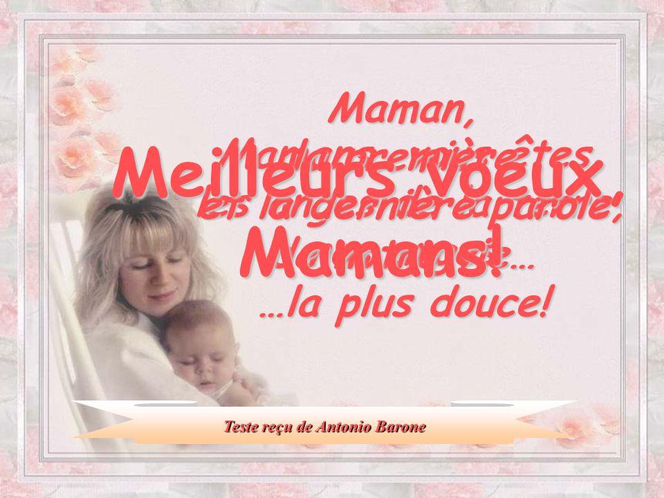 Mamans, vous êtes les anges de la terre, nos anges. Maman, la première et la dernière parole de notre vie… …la plus douce! Meilleurs voeux, Mamans! Te